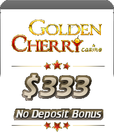 Get an exclusive $333 no deposit bonus at Golden Cherry Casino!